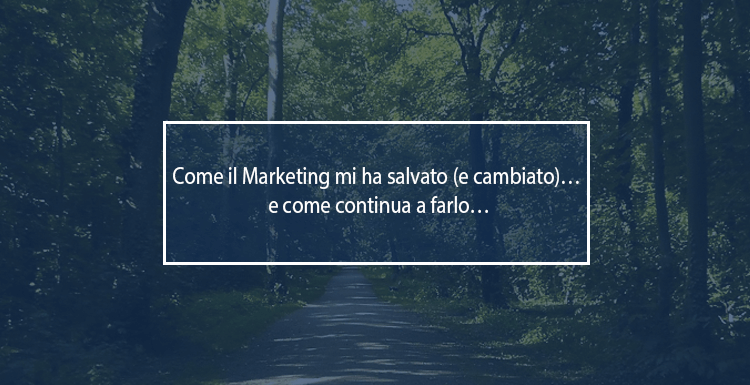 come il marketing mi ha salvato